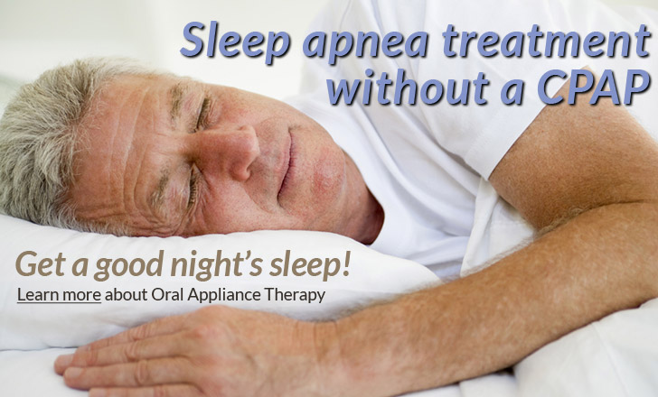 Sleep apnea treatment without a CPAP! Get a good night's sleep! Learn more about Oral Appliance Therapy.